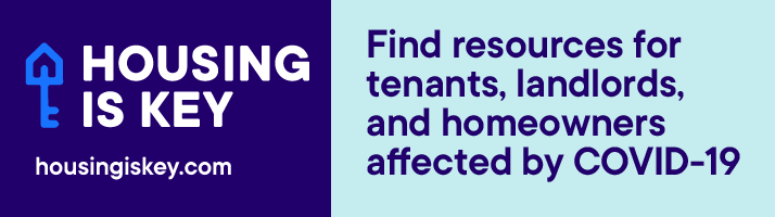 Housing is Key. housingiskey.com - Find resources for tenants, landlords, and homeowners affected by COVID-19